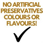 NO ARTIFICIAL PRESERVATIVES COLOURS OR FLAVOURS!